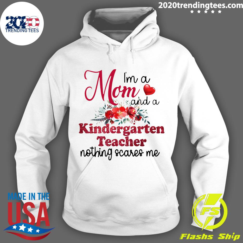 I'm A Mom And A Kindergarten teacher Nothing Scares Me Shirt Hoodie
