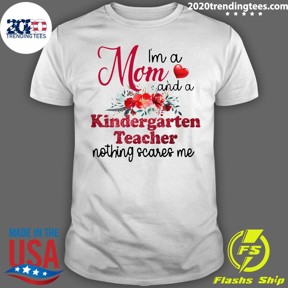 I'm A Mom And A Kindergarten teacher Nothing Scares Me Shirt