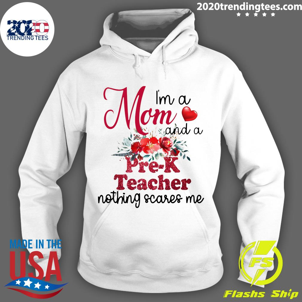 I'm A Mom And A Pre-k Teacher Nothing Scares Me Shirt Hoodie