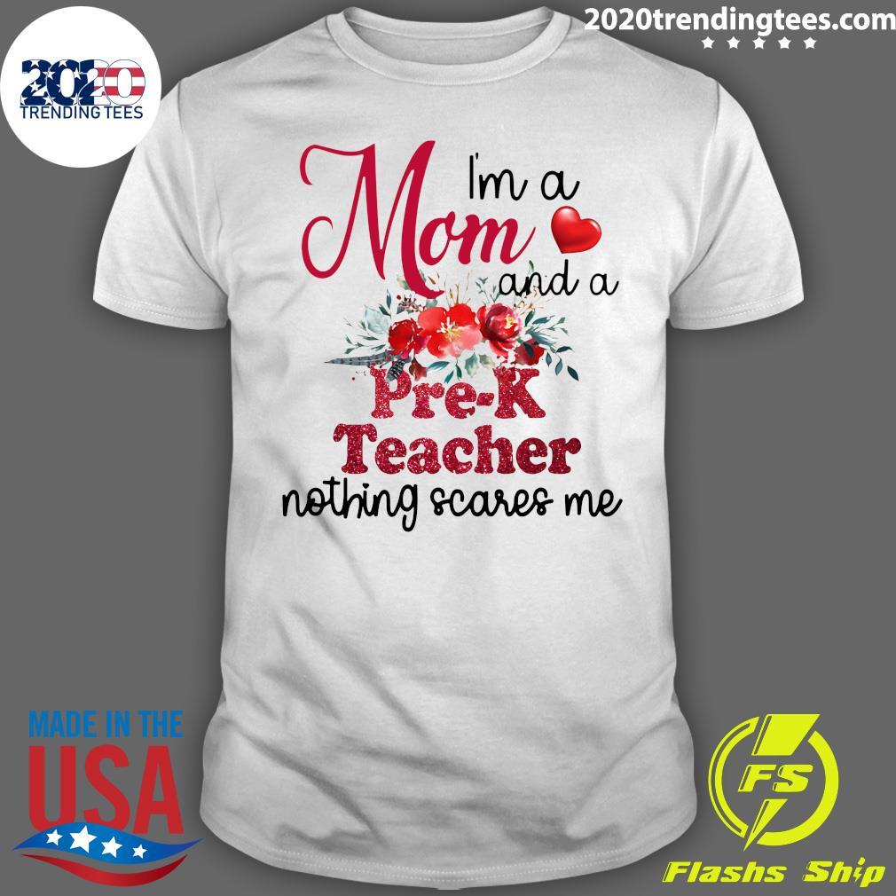 I'm A Mom And A Pre-k Teacher Nothing Scares Me Shirt