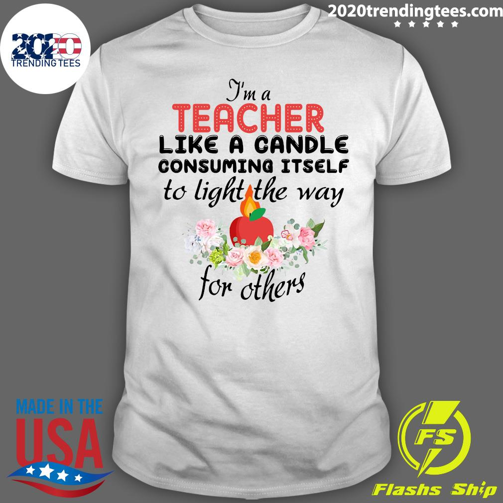 I'm A Teacher Like A Candle Consuming Itself To Light The Way For Others Shirt