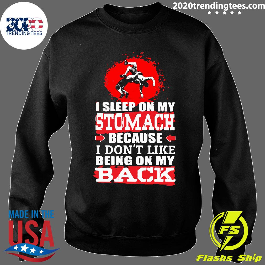 I Sleep On My Stomach Because I Don't Like Being On My Back Shirt Sweater