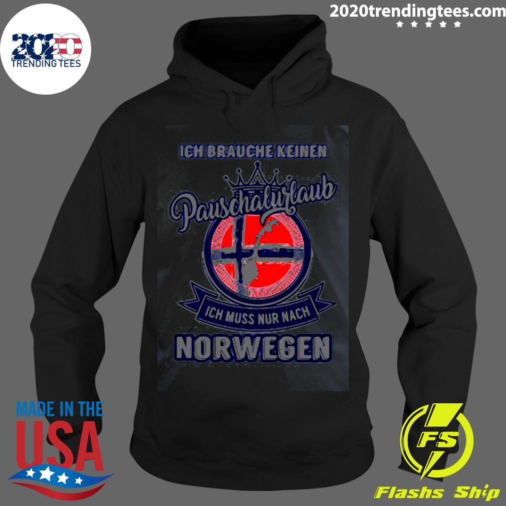 Ich Brauche Keinen Pauschalurlaub Ich Muss Nur Nach Norwegen Logo Shirt Hoodie