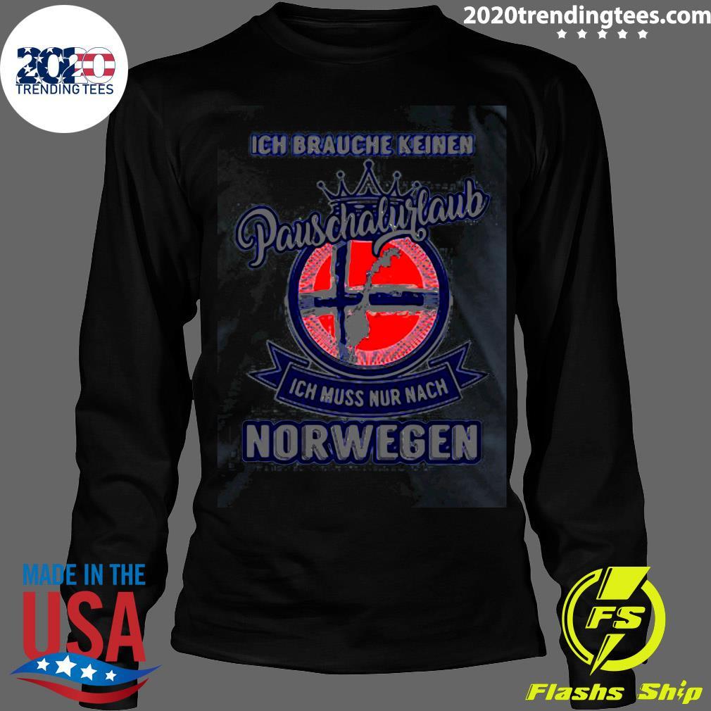 Ich Brauche Keinen Pauschalurlaub Ich Muss Nur Nach Norwegen Logo Shirt Longsleeve