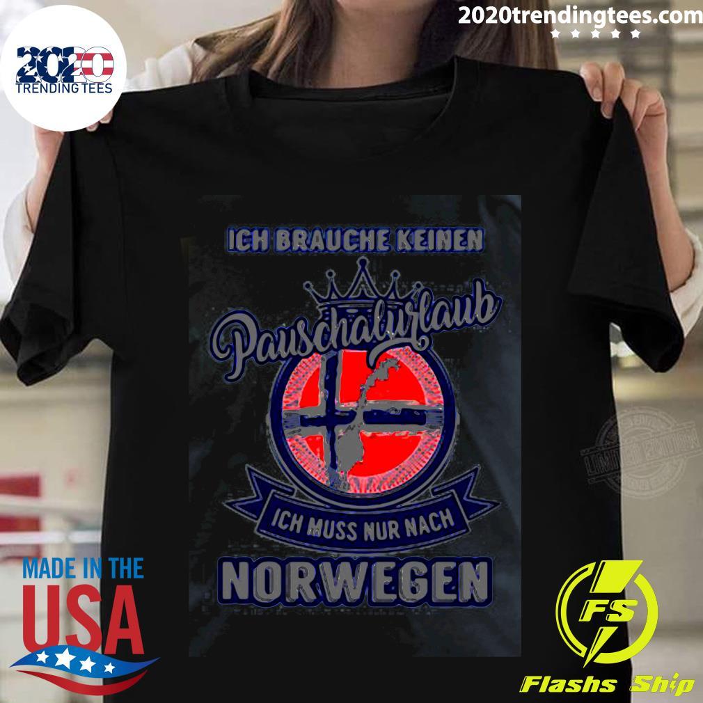 Ich Brauche Keinen Pauschalurlaub Ich Muss Nur Nach Norwegen Logo Shirt