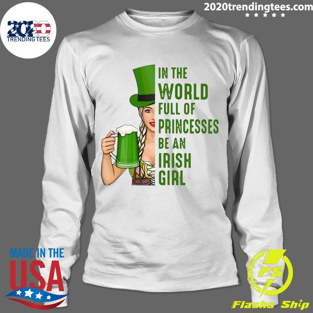 In A World Full Of Princess Be An Irish Girl Shirt Longsleeve