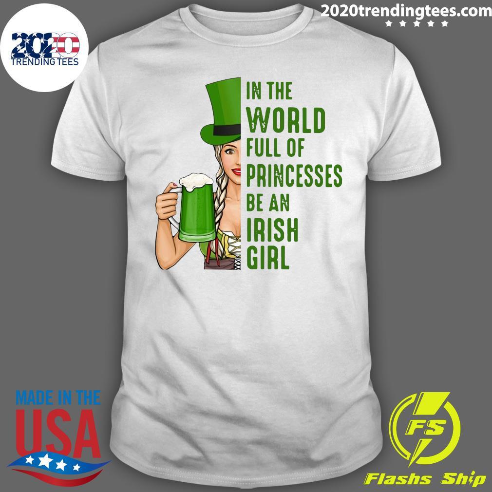 In A World Full Of Princess Be An Irish Girl Shirt