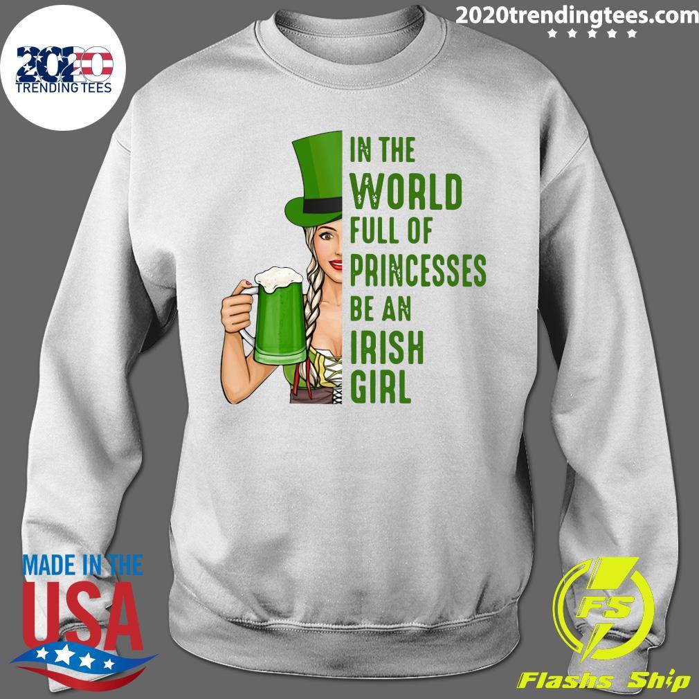 In A World Full Of Princess Be An Irish Girl Shirt Sweater