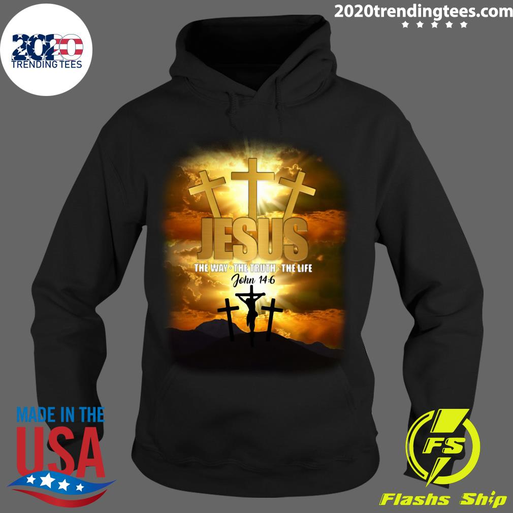 Jesus The Way The Truth The Life John 14 6 Shirt Hoodie