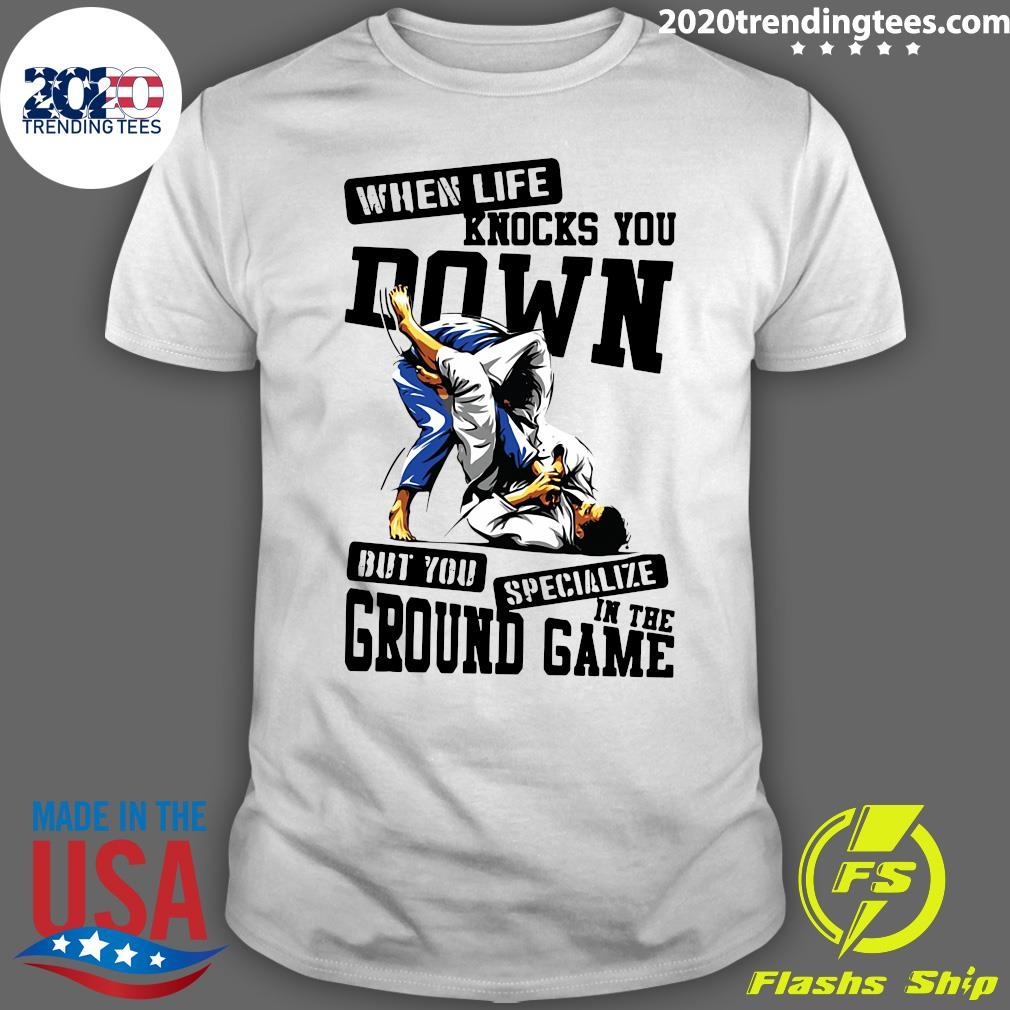 Jiu Jitsu When Life Knocks You Down But You Specialize In The Ground Game Shirt