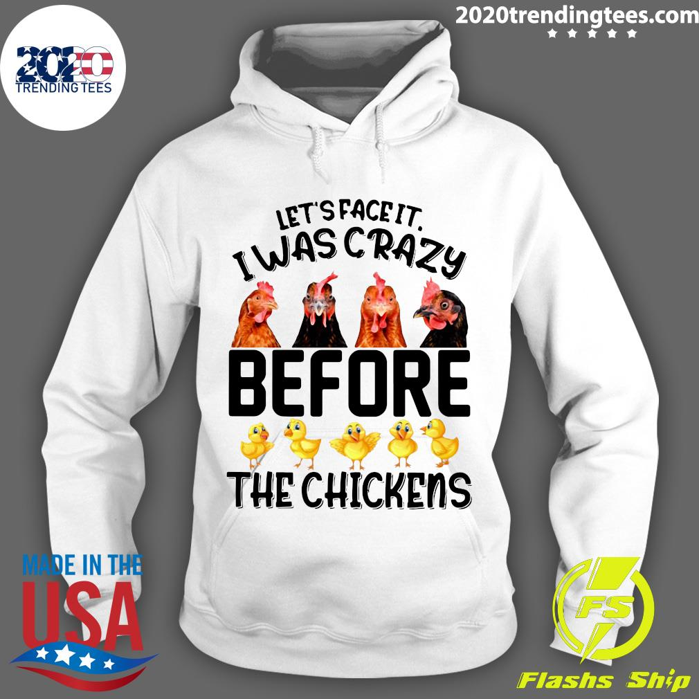 Let's Face It I Was Crazy Before The Chickens Shirt Hoodie