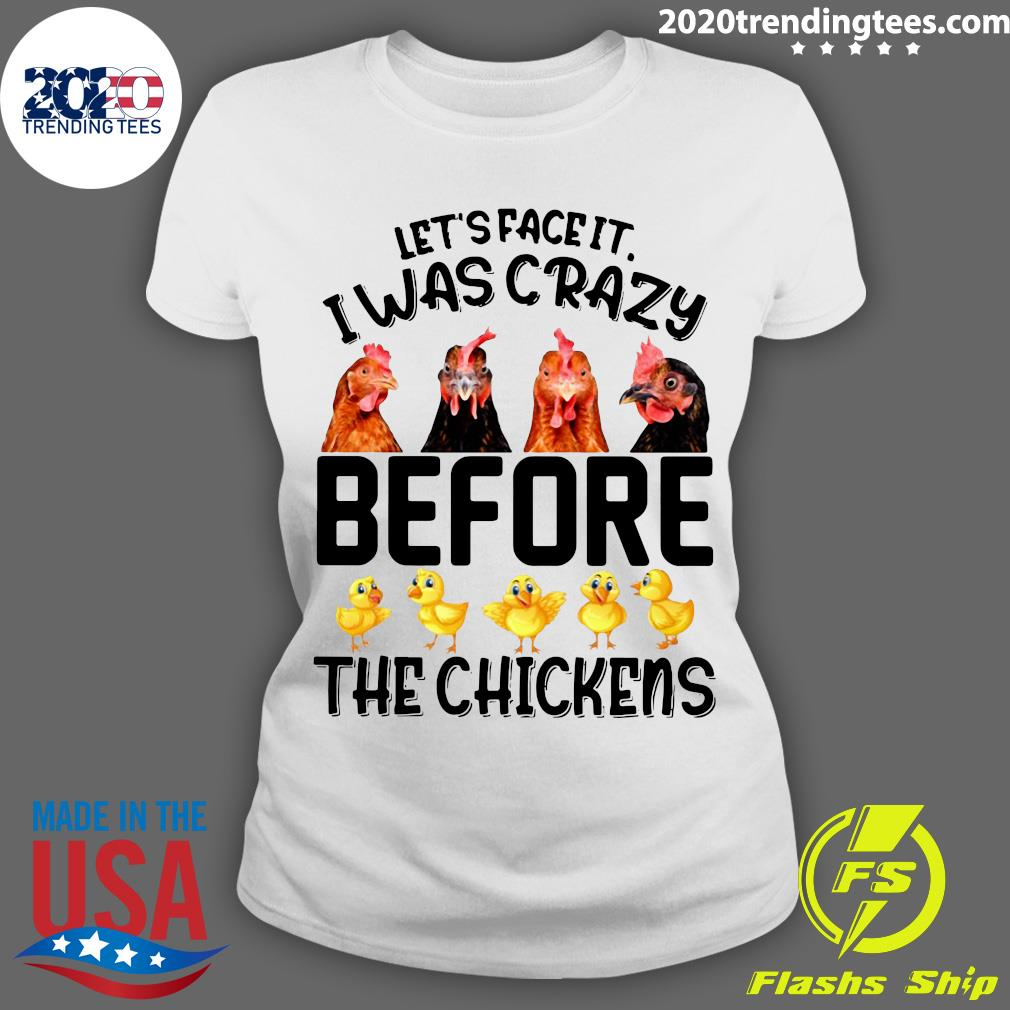 Let's Face It I Was Crazy Before The Chickens Shirt Ladies tee