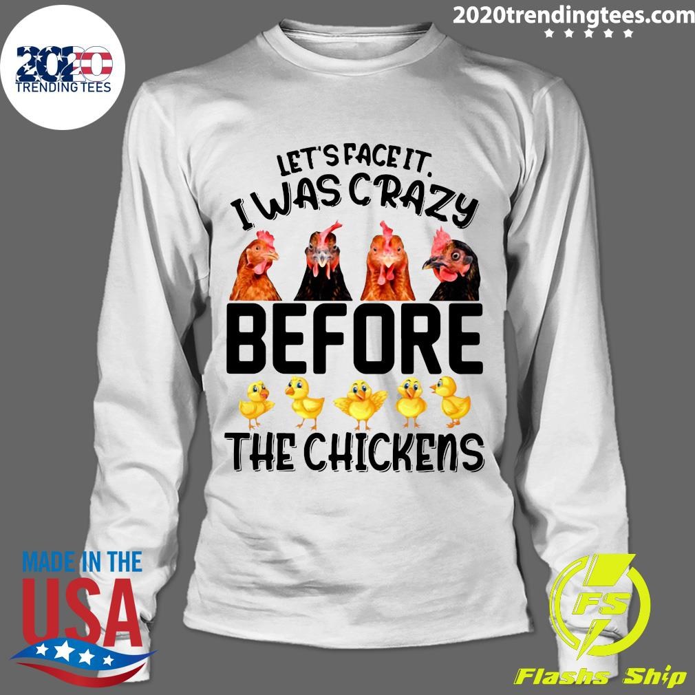 Let's Face It I Was Crazy Before The Chickens Shirt Longsleeve