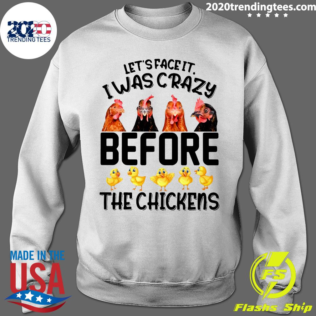 Let's Face It I Was Crazy Before The Chickens Shirt Sweater