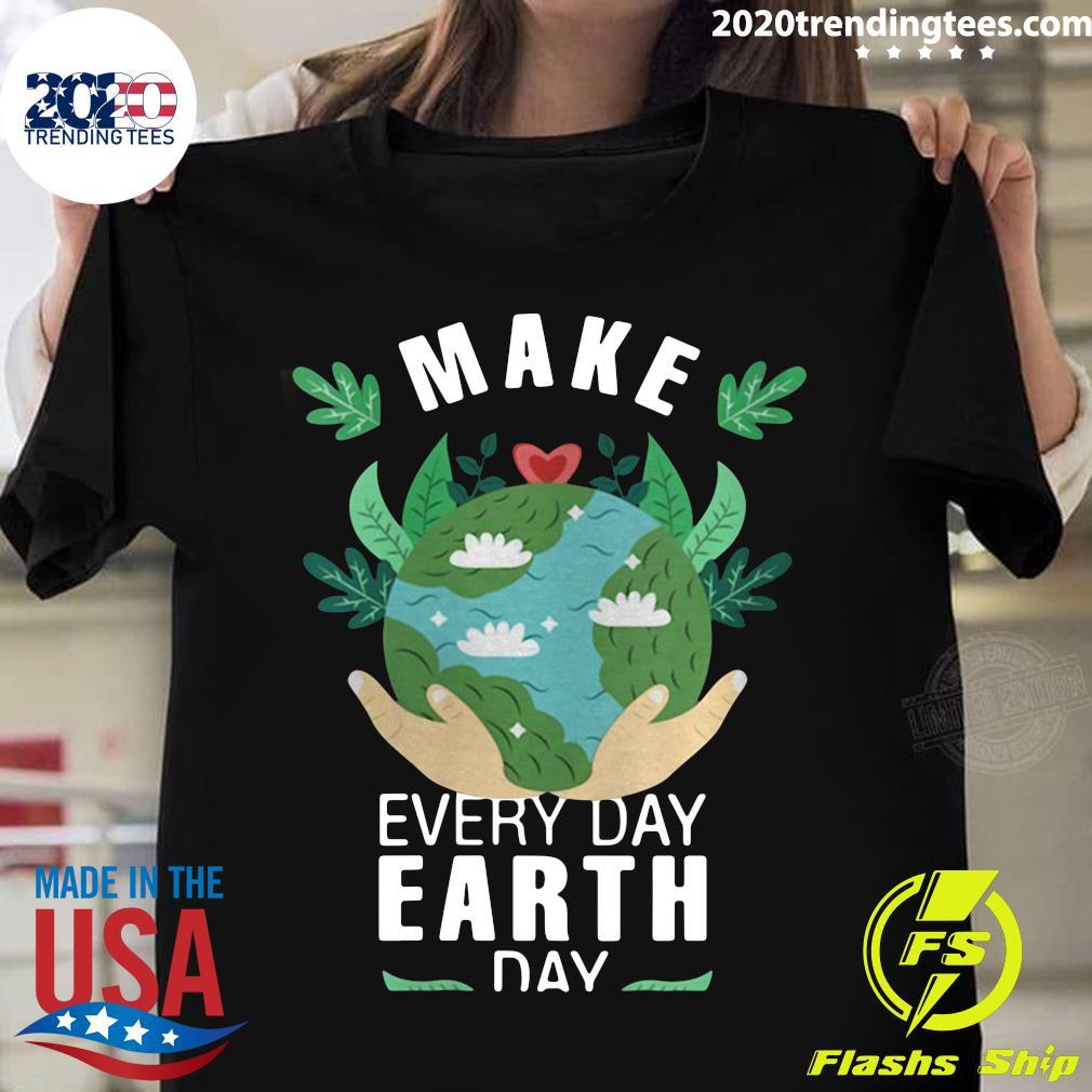 Make Everyday Earth Day 2021 Shirt