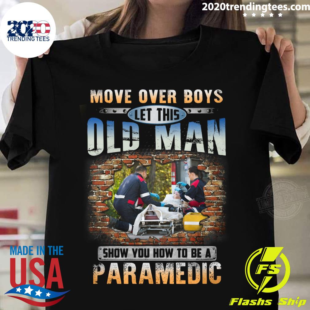 Move Over Boys Let This Old Man Show How To Be A Paramedic Shirt