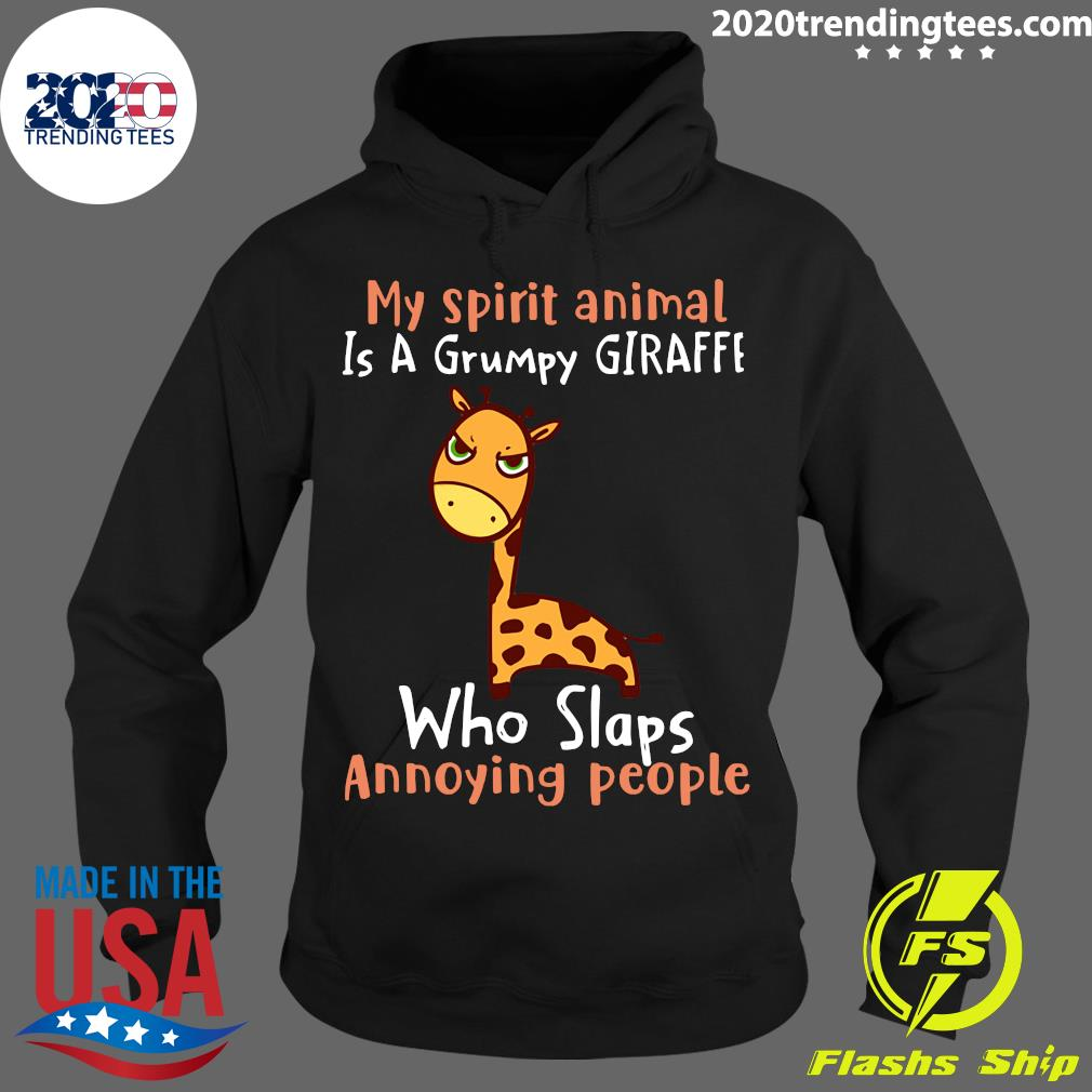 My Spirit Animal Is A Grumpy Giraffe Who Slaps Annoying People Shirt Hoodie