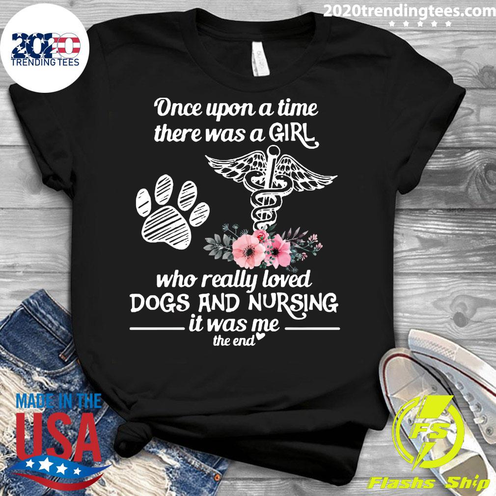 Once Upon A Time There Was A Girl Who Really Loved Dogs And Nursing It Was Me The End Shirt Ladies tee