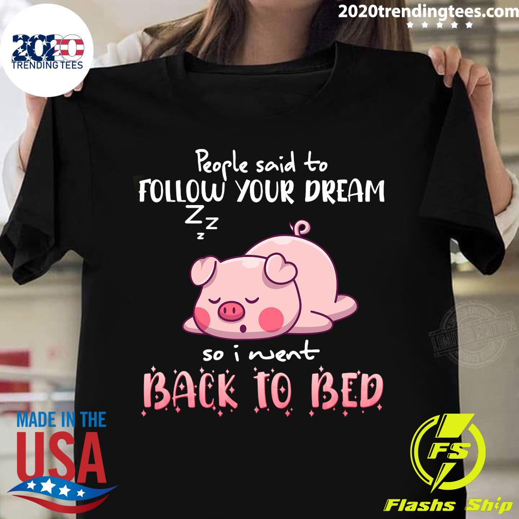 Pig People Said To Follow your dream So I Went Back To Bed Shirt