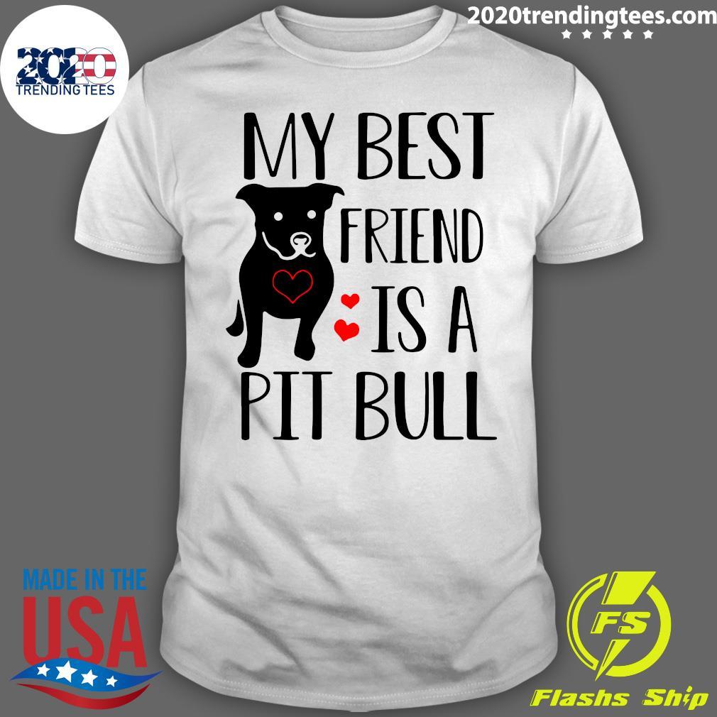 Pitbull My Best Friend Is A Pit Bull Shirt