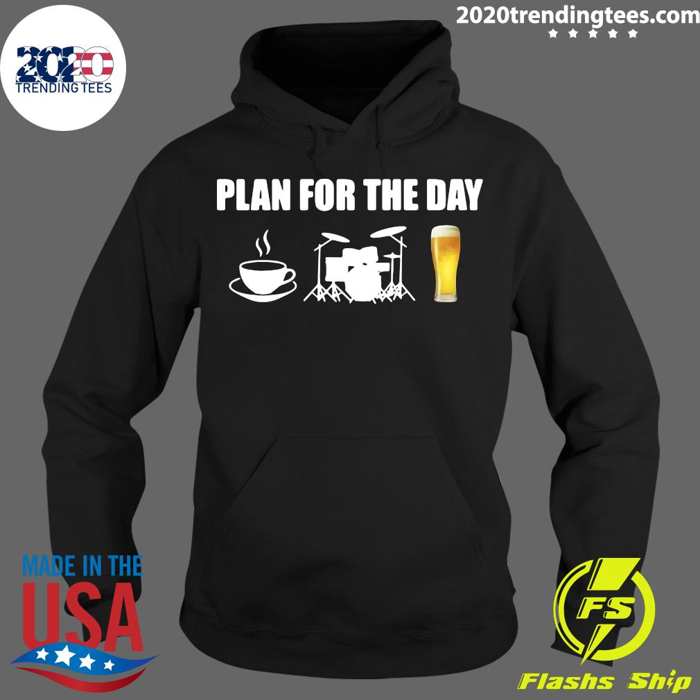 Plan For The Day Drums Coffee Drums And Beer Shirt Hoodie