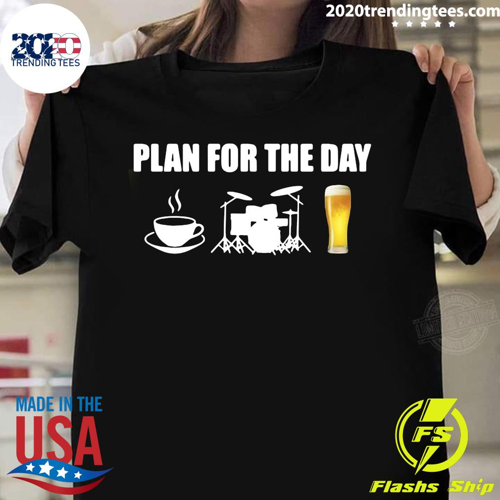 Plan For The Day Drums Coffee Drums And Beer Shirt