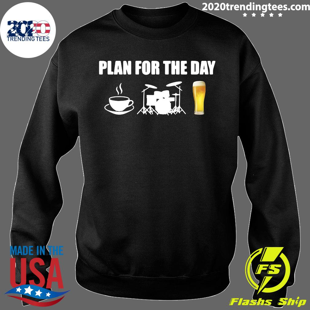 Plan For The Day Drums Coffee Drums And Beer Shirt Sweater