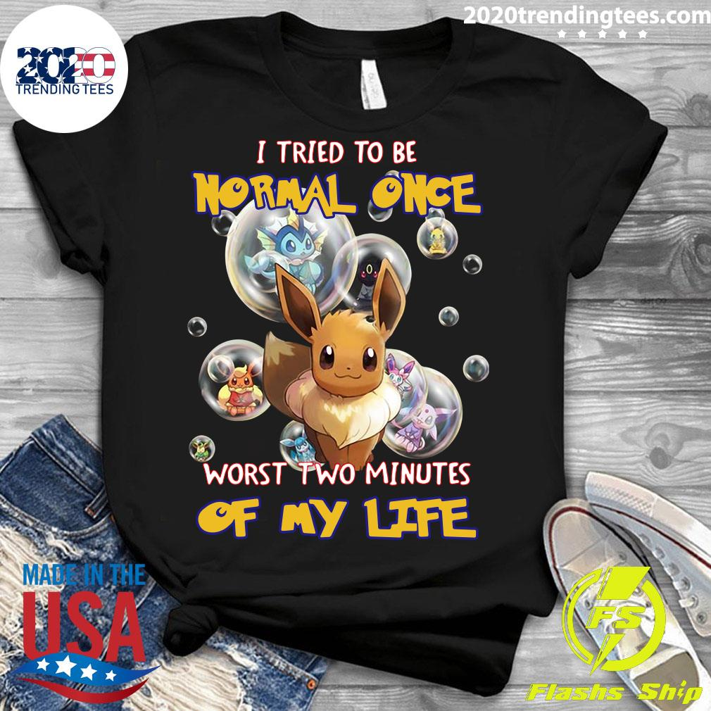 Pokemon I Tried To Be Normal Once Worst Two Minutes Of My Life Shirt Ladies tee