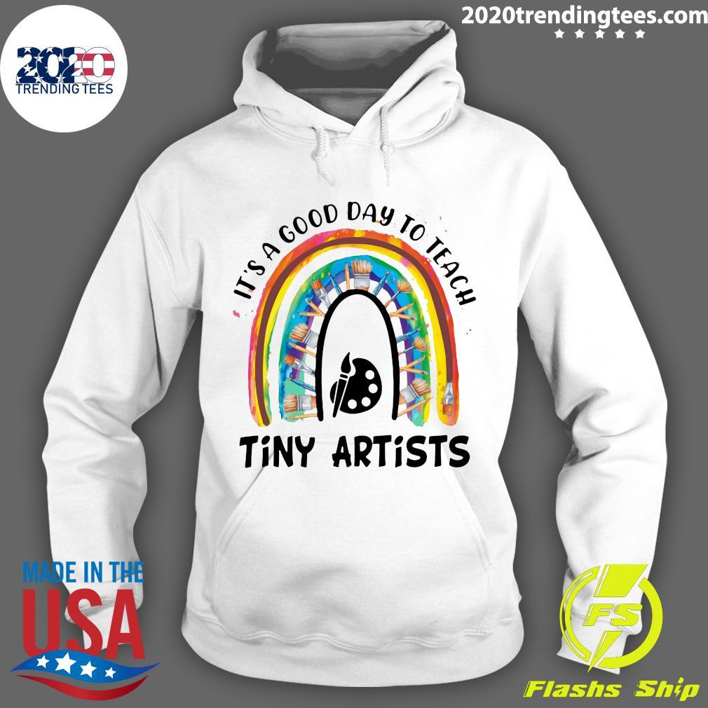 Rainbow It's A Good Day To Teach Tiny Artists Shirt Hoodie