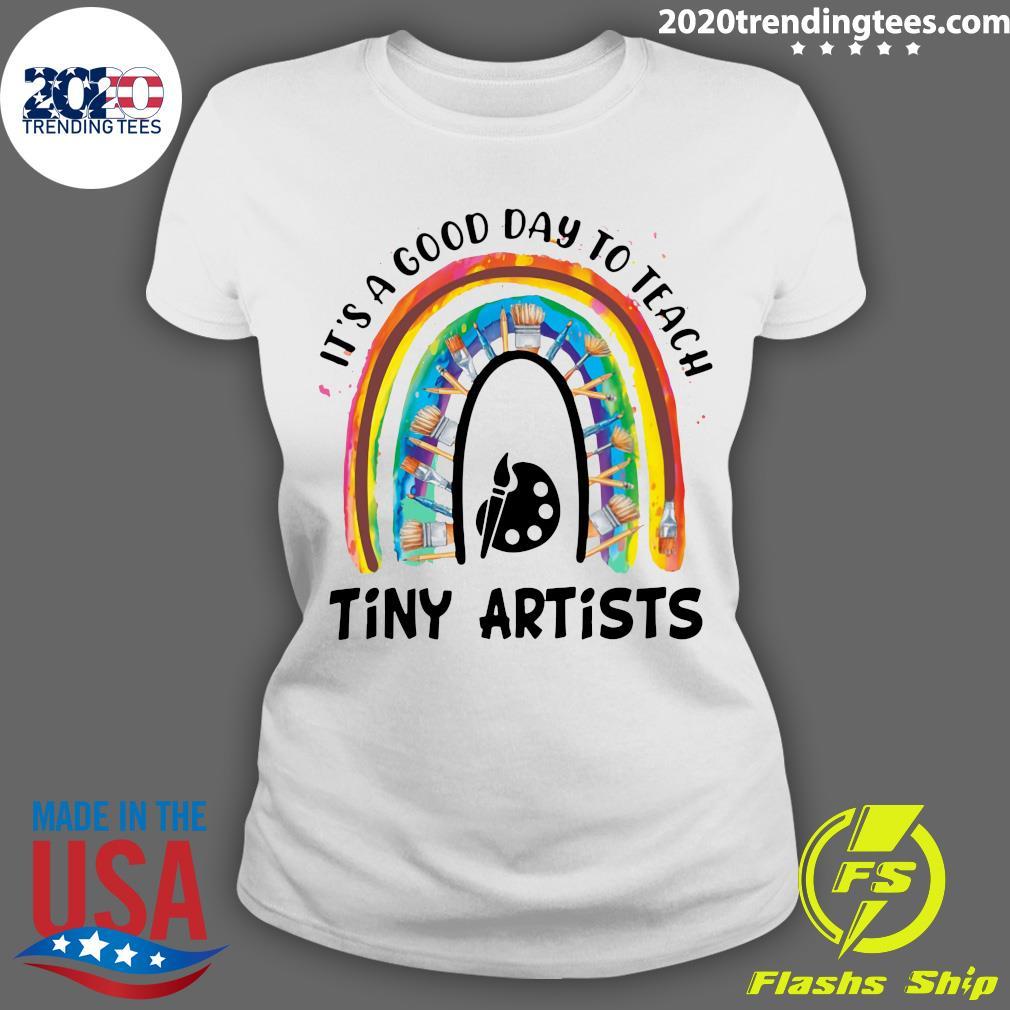 Rainbow It's A Good Day To Teach Tiny Artists Shirt Ladies tee