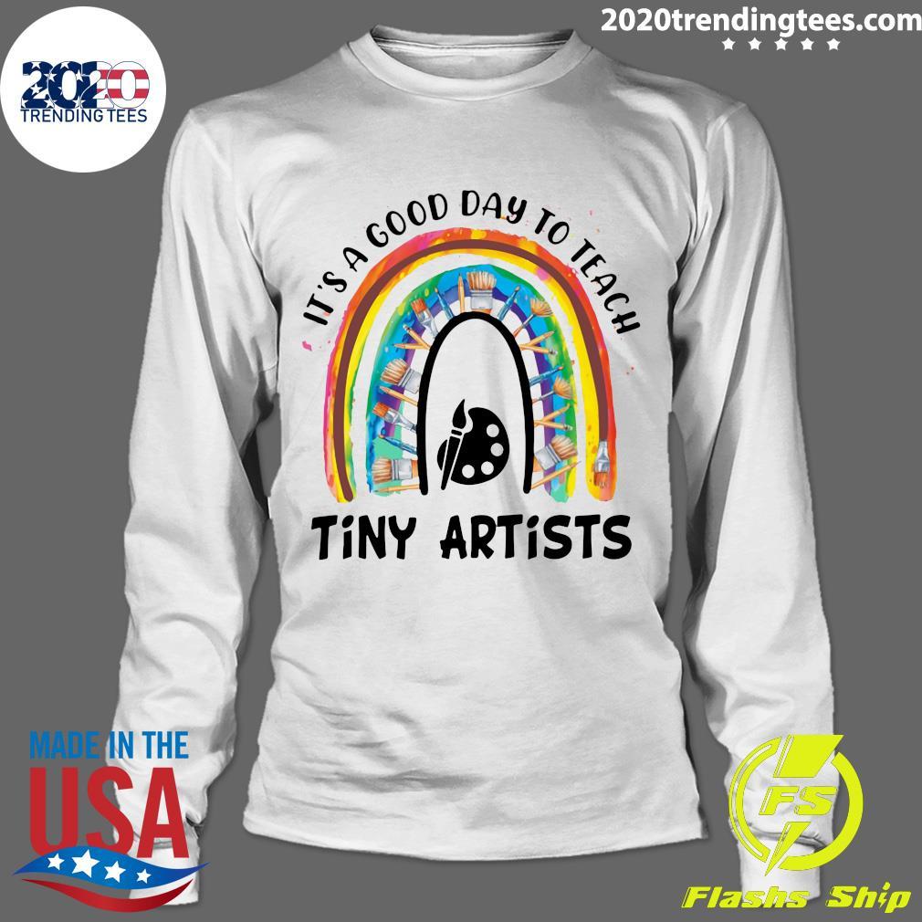 Rainbow It's A Good Day To Teach Tiny Artists Shirt Longsleeve