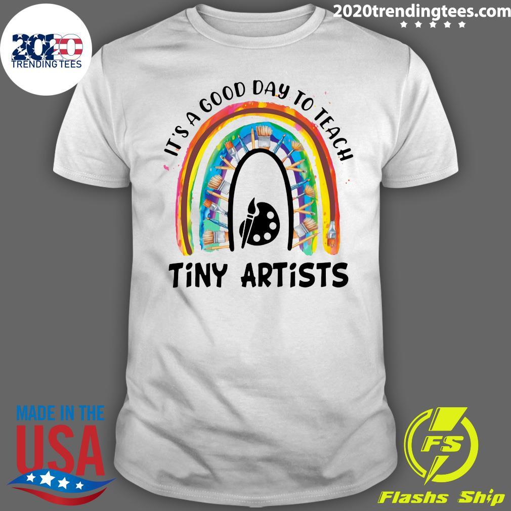 Rainbow It's A Good Day To Teach Tiny Artists Shirt