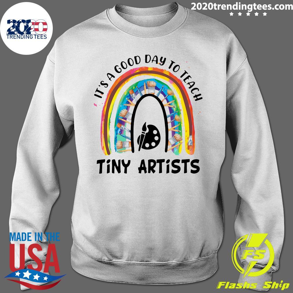 Rainbow It's A Good Day To Teach Tiny Artists Shirt Sweater