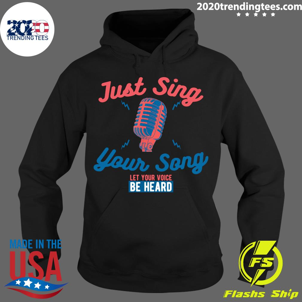 Singing Karaoke Just Sing Your Song Let Your Voice Be Heard Shirt Hoodie