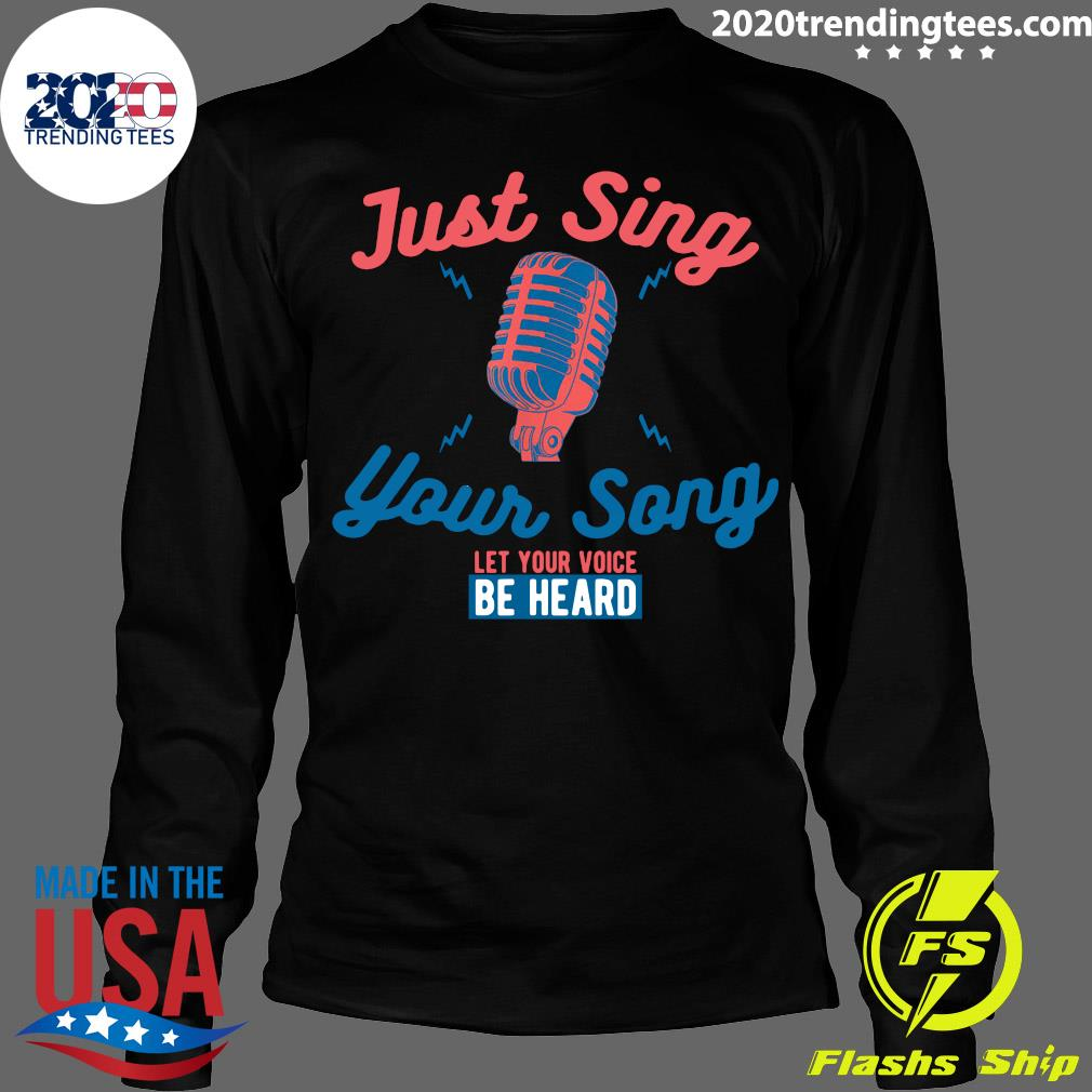 Singing Karaoke Just Sing Your Song Let Your Voice Be Heard Shirt Longsleeve
