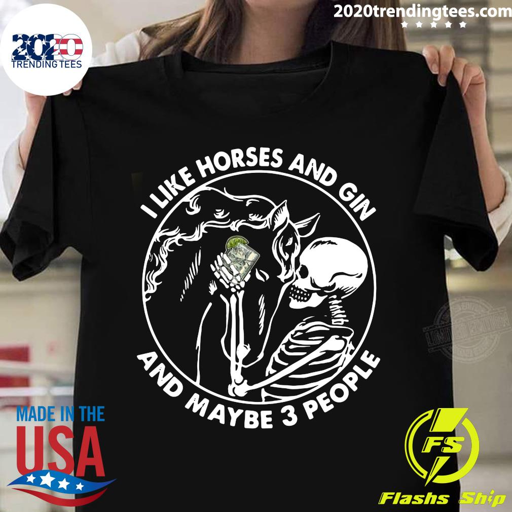 Skeleton I Like Horses And Gin And Maybe 3 People Shirt