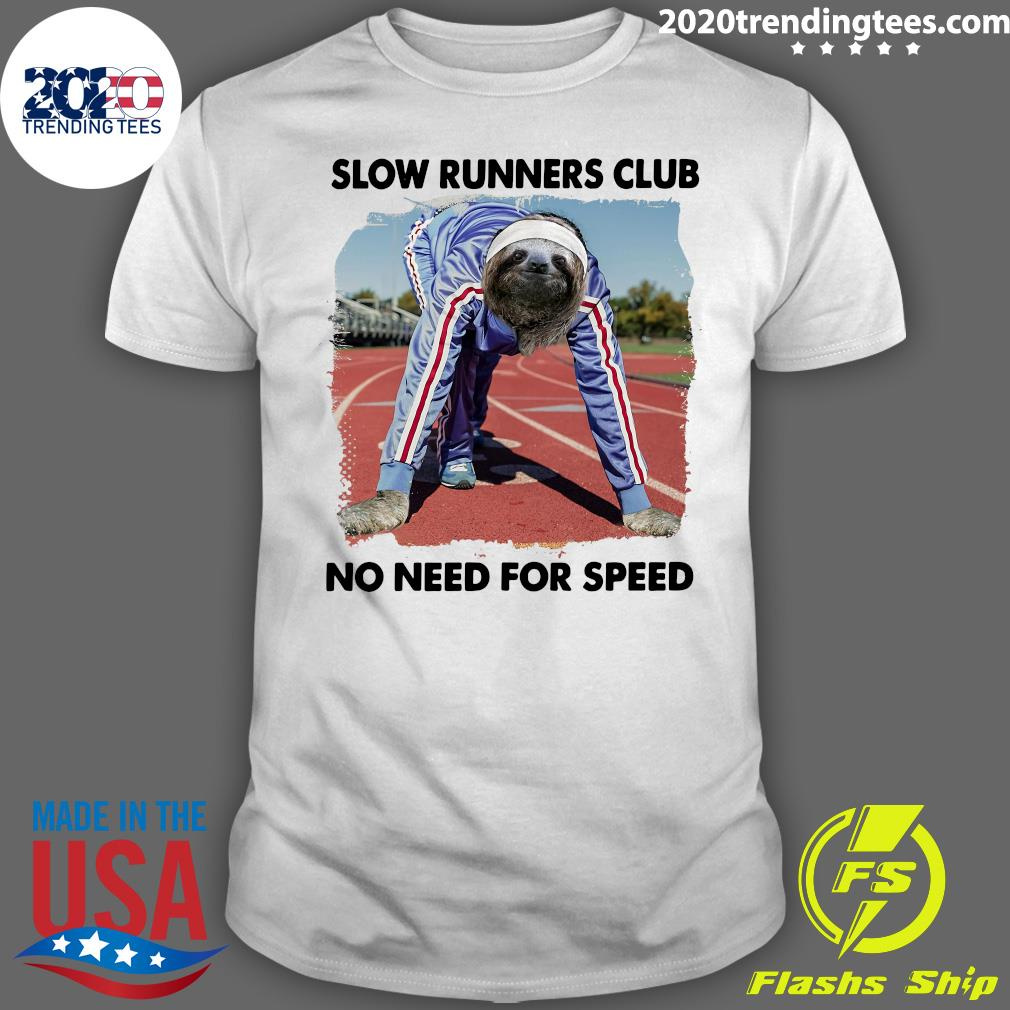 Sloth And Slow Runners Club No Need For Speed Shirt