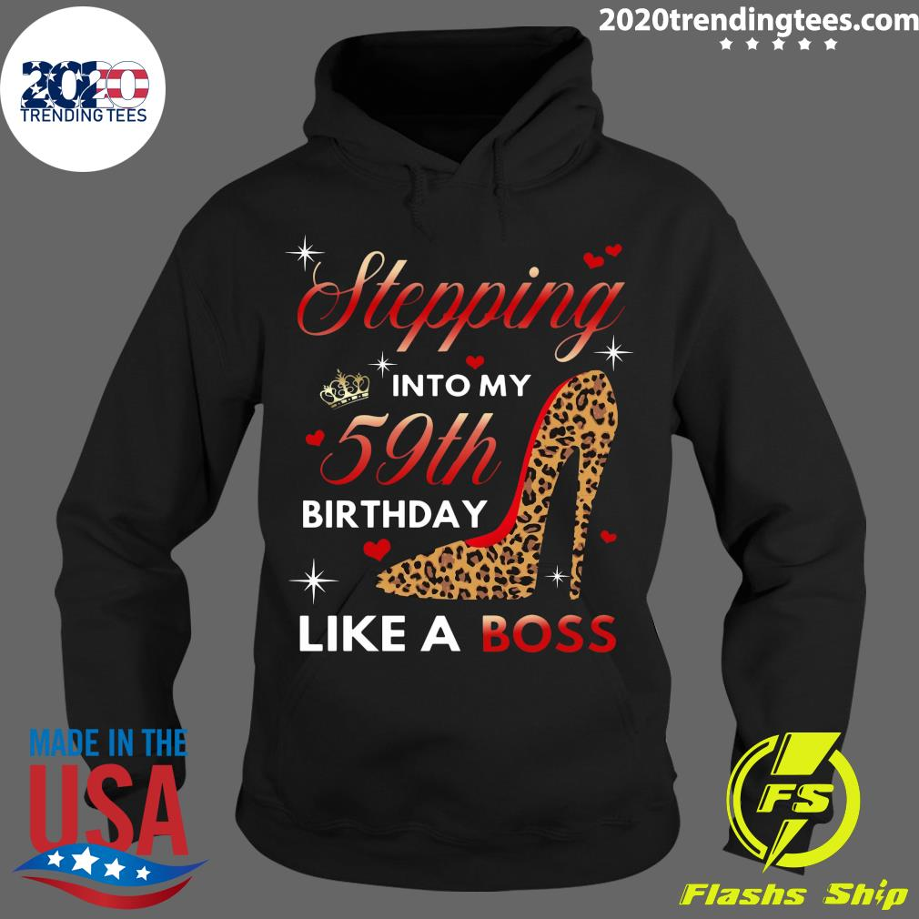 Stepping Into My 59th Birthday Like A Boss Shirt Hoodie