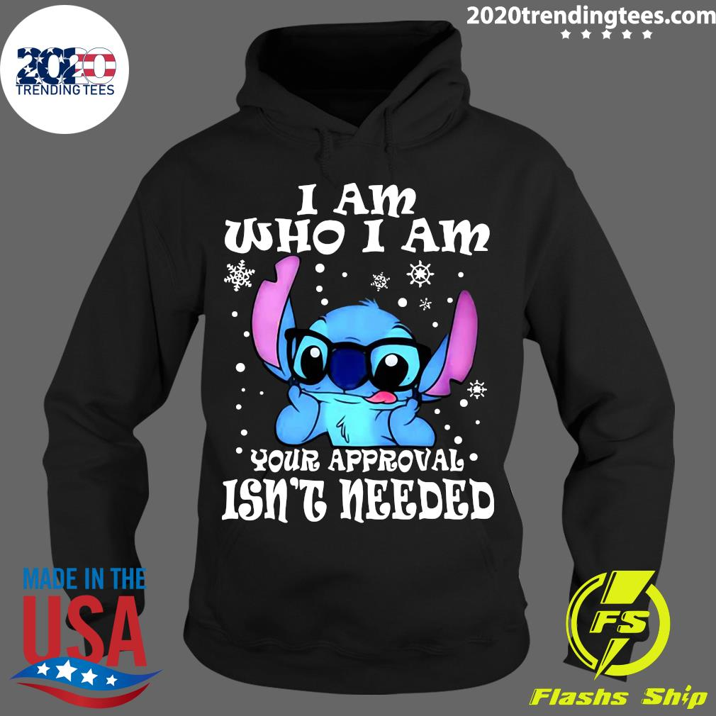 Stitch I Am Who I Am Your Approval Isn't Needed Shirt Hoodie