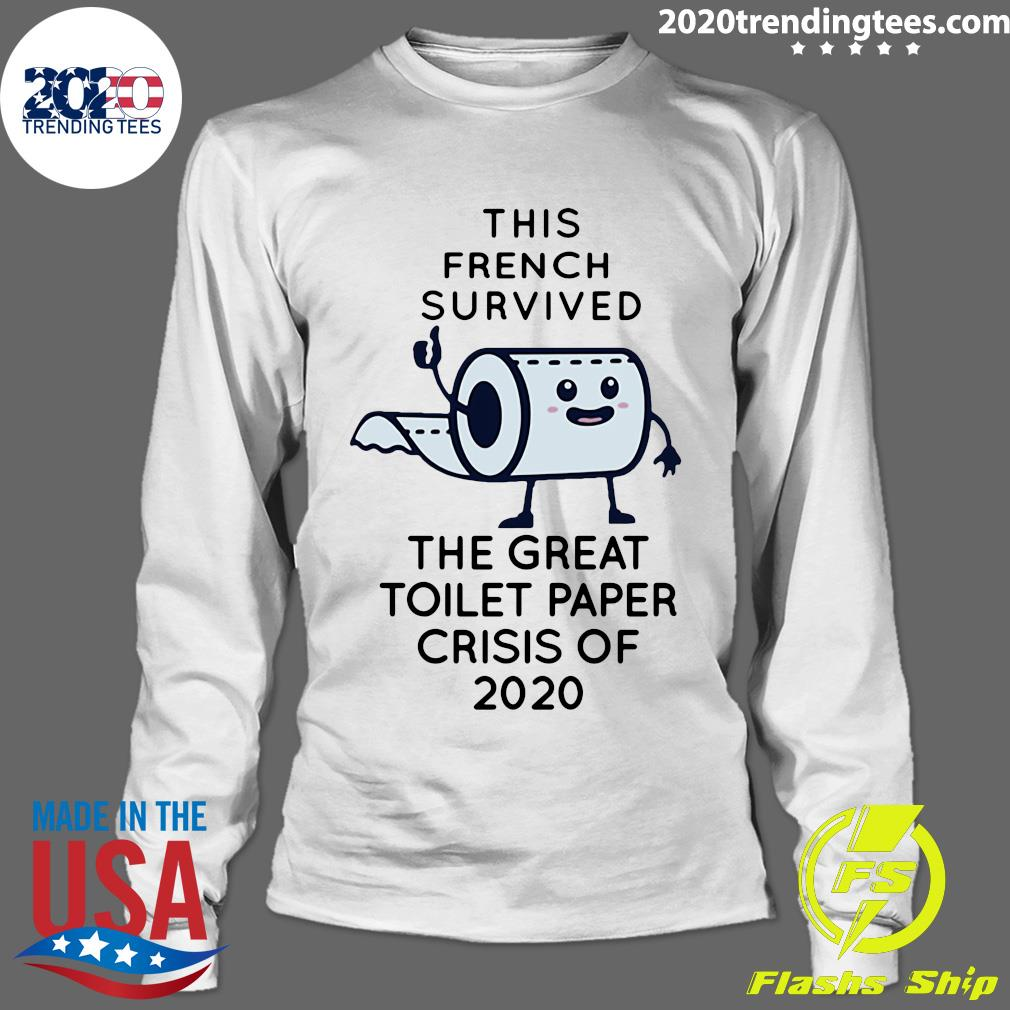 This French Survived The Great Toilet Paper Crisis Of 2020 Shirt Longsleeve