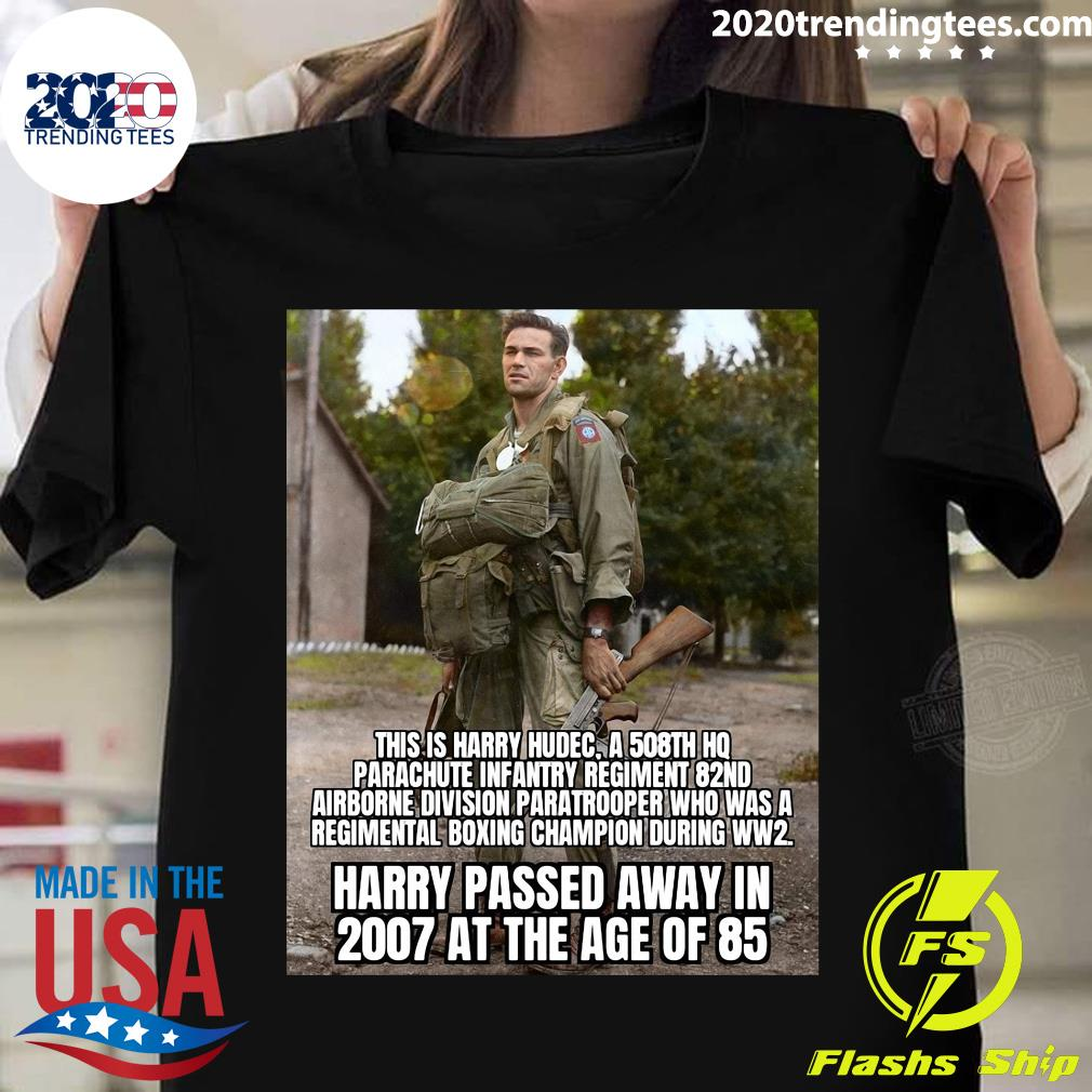 This Is Harry Hudec Harry Passed Away In 2007 At The Age Of 85 Shirt