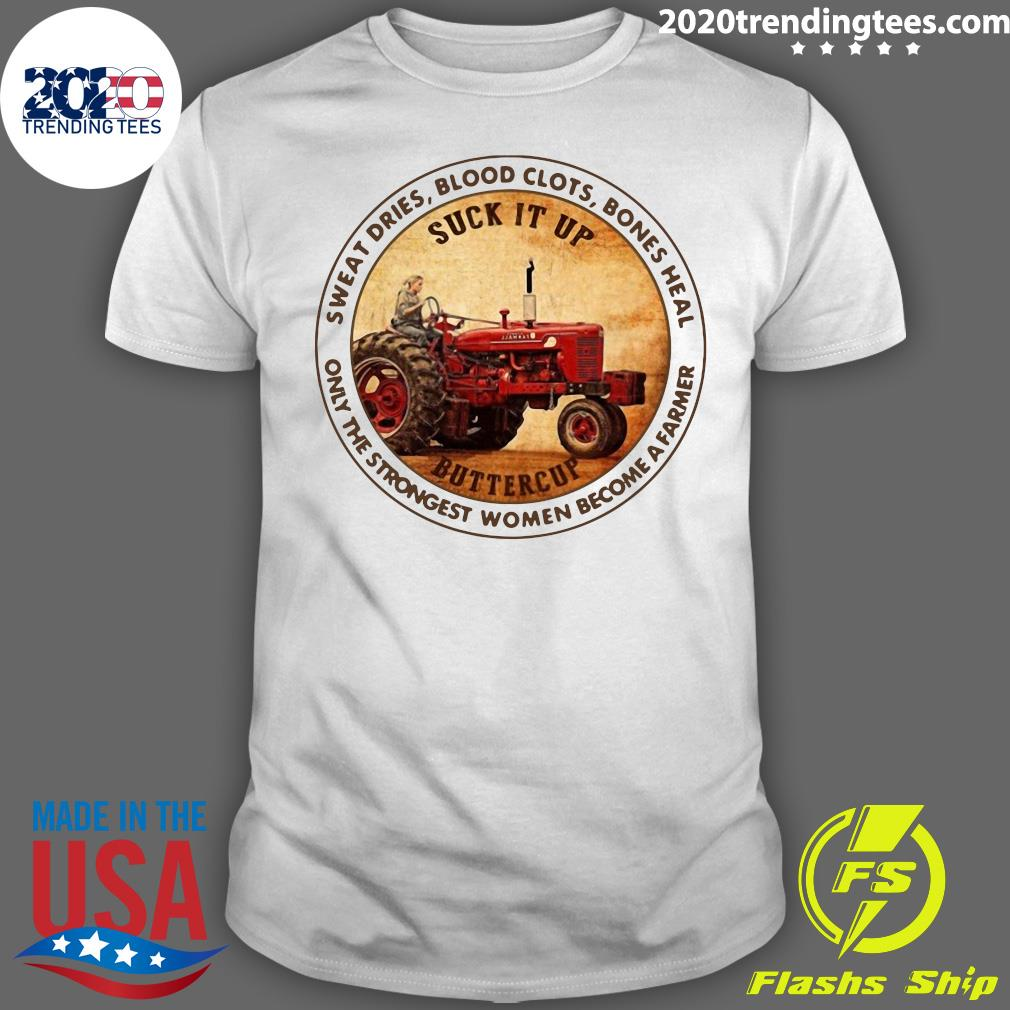 Tractor Sweat Dries Blood Clots Bones Heal Only The Strongest Women Become A Farmer Shirt