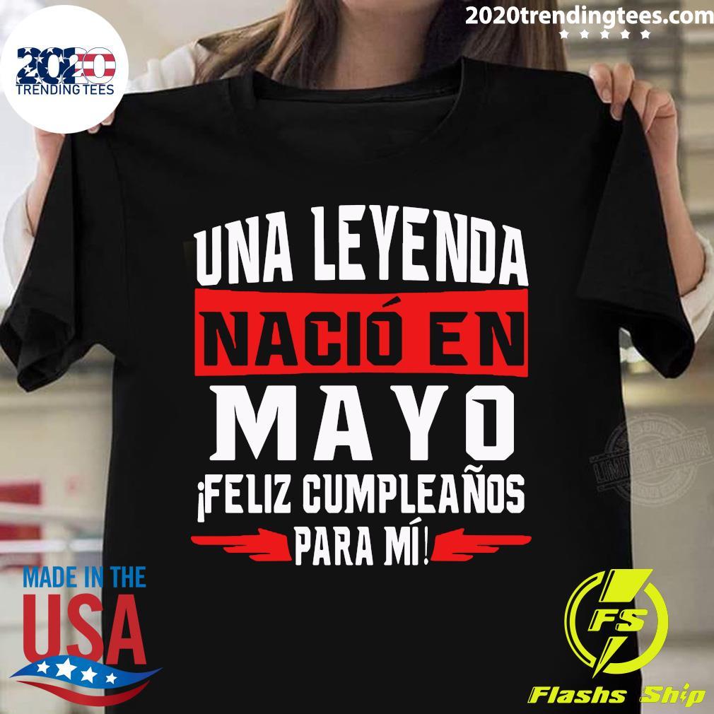 Una Leyenda Nacio En Mayo Feliz Cumpleanos Para Mi Shirt