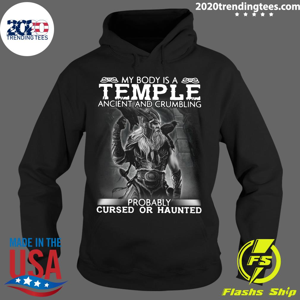 Viking My Body Is A Temple Ancient And Crumbling Probably Cursed Or Haunted Shirt Hoodie