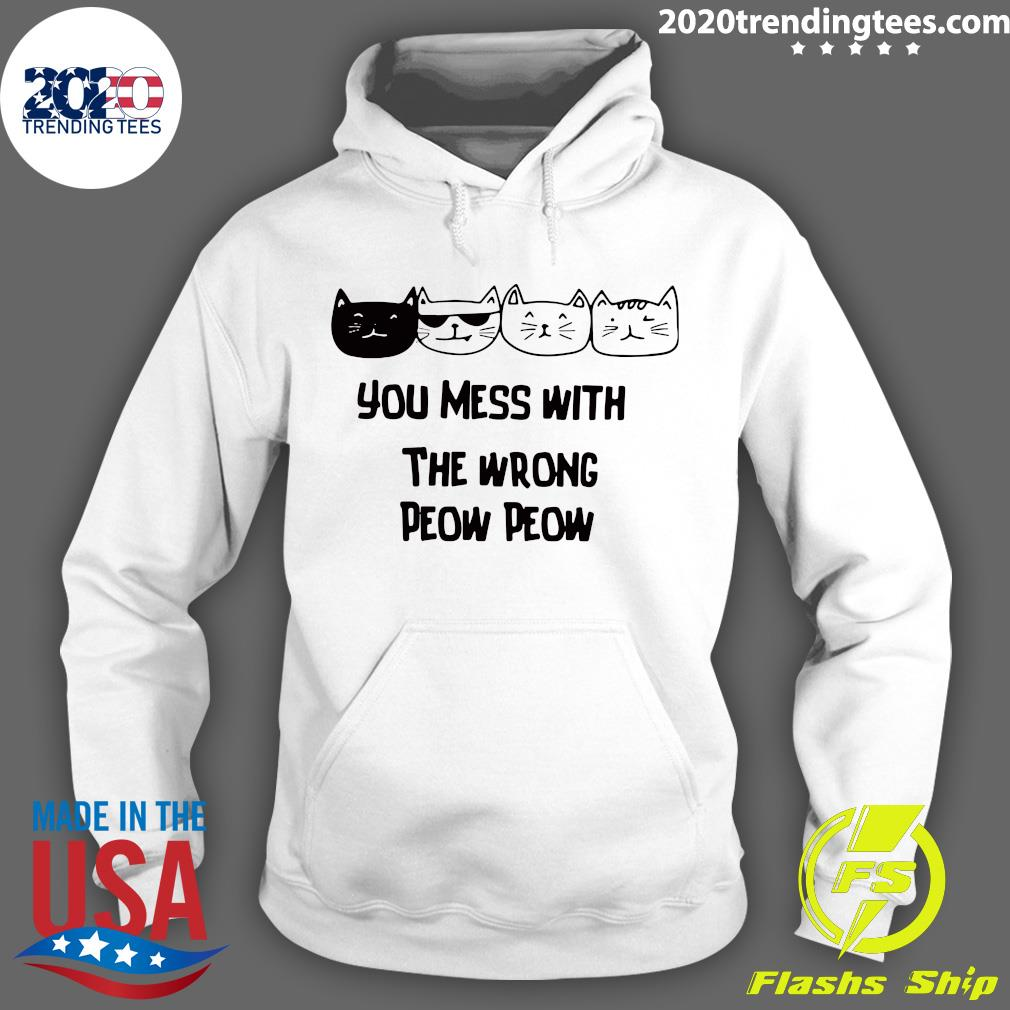 Cats You Mess With The Wrong Peow Peow Shirt Hoodie