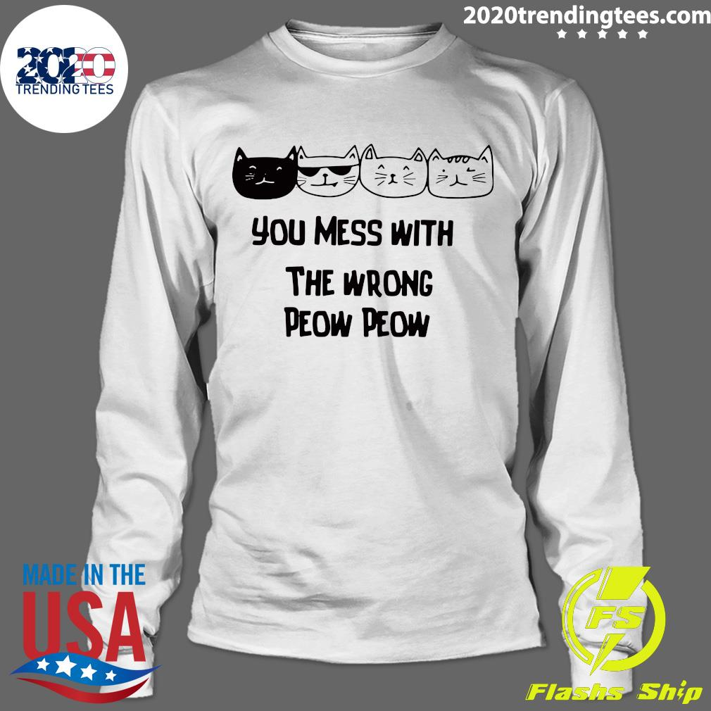 Cats You Mess With The Wrong Peow Peow Shirt Longsleeve