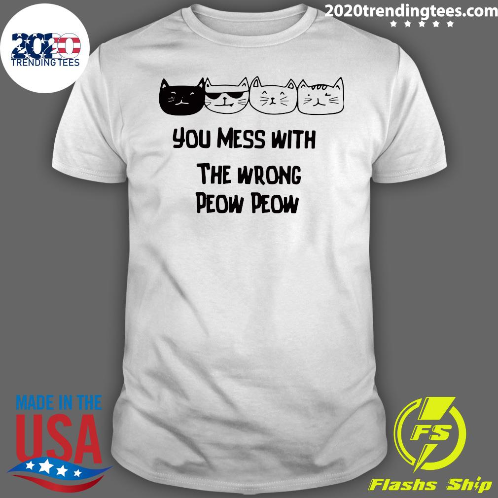 Cats You Mess With The Wrong Peow Peow Shirt