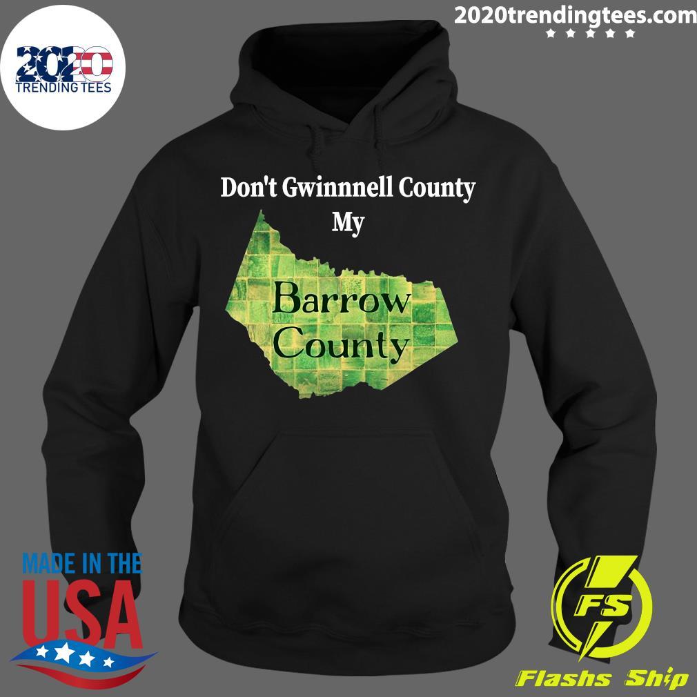 Don't Gwinnett County My Barrow County Shirt Hoodie
