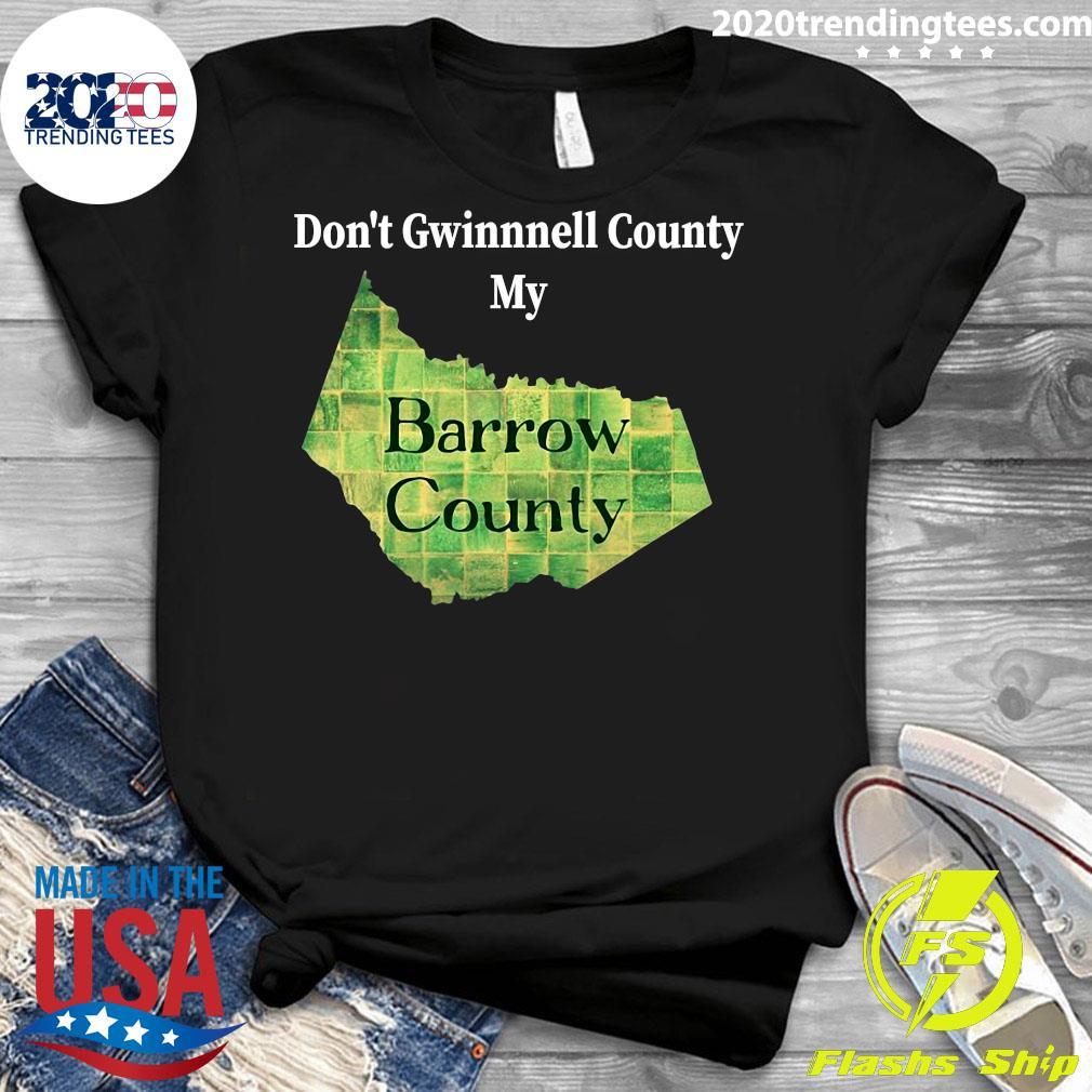 Don't Gwinnett County My Barrow County Shirt Ladies tee