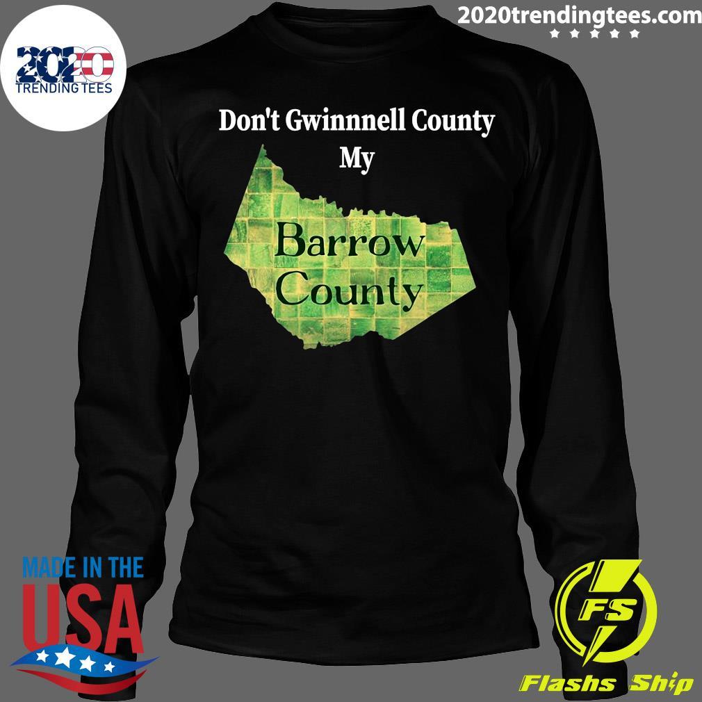 Don't Gwinnett County My Barrow County Shirt Longsleeve